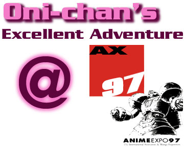 Oni-Chan's Excellent Adventure @ AX 97!
